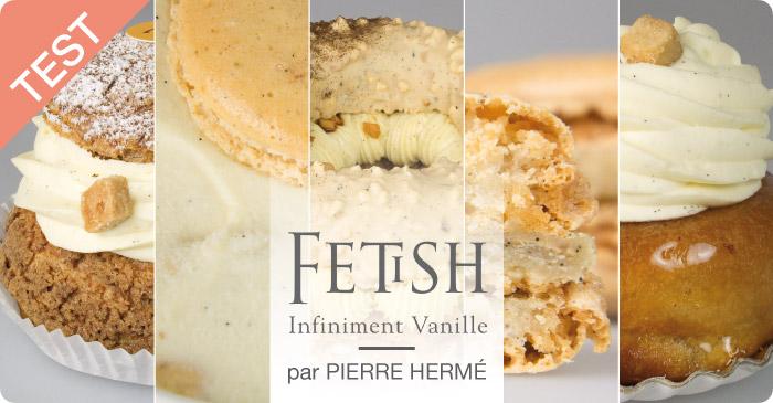 DOSSIER TEST : Fetish Infiniment Vanille par Pierre Hermé